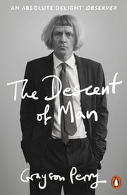 The Descent of Man ebook by Grayson Perry
