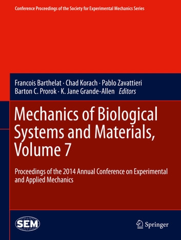 Mechanics of Biological Systems and Materials, Volume 7 - Proceedings of the 2014 Annual Conference on Experimental and Applied Mechanics ebook by