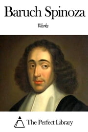 Works of Baruch Spinoza ebook by Baruch Spinoza