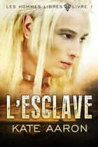 L'Esclave (Les Hommes Libres, tome 1) ebook by Kate Aaron