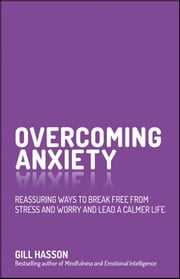 Overcoming Anxiety - Reassuring Ways to Break Free from Stress and Worry and Lead a Calmer Life ebook by Gill Hasson
