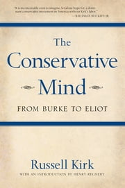 The Conservative Mind - From Burke to Eliot ebook by Russell Kirk
