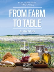 From Farm to Table. - Alentejo Food and Wine Itineraries. ebook by Ana Barbosa/Turaventur