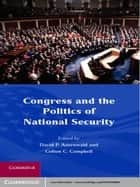 Congress and the Politics of National Security ebook by David P. Auerswald, Colton C. Campbell