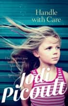 Handle with Care ebook by Jodi Picoult