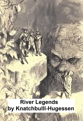 River Legends or Father Thames and Father Rhine (Illustrated) ebook by Knatchbull-Hugessen,E. H.