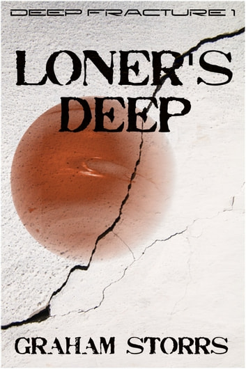 Loner's Deep - Deep Fracture 1 ebook by Graham Storrs