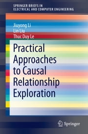 Practical Approaches to Causal Relationship Exploration ebook by Jiuyong Li,Lin Liu,Thuc Le