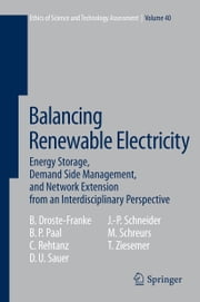 Balancing Renewable Electricity - Energy Storage, Demand Side Management, and Network Extension from an Interdisciplinary Perspective ebook by Bert Droste-Franke, Christian Rehtanz, Dirk Uwe Sauer,...