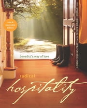Radical Hospitality: Benedict's Way of Love - Benedict's Way of Love ebook by Lonni Collins Pratt,Fr. Daniel Homan OSB