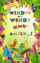 Windy and Wendy get Bendy and Fly! Children's Picture Book. ebook by S C Hamill