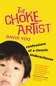 The Choke Artist - Confessions of a Chronic Underachiever ebook by David Yoo