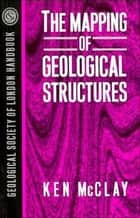 The Mapping of Geological Structures ebook by K. R. McClay