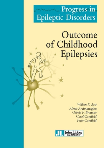 Outcome of Childhood Epilepsies ebook by Willem F. Arts,Alexis Arzimanoglou,Oebele Brouwer,Carol Camfield,Peter Camfield