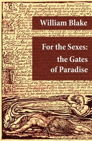 For the Sexes: the Gates of Paradise (Illuminated Manuscript with the Original Illustrations of William Blake) ebook by William Blake,William Blake