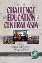 The Challenges of Education in Central Asia ebook by Stephen P. Heyneman,Alan J. De Young