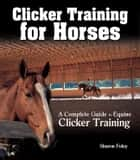 Clicker Training for Horses ebook by Sharon Foley