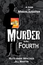 Murder in the Fourth - A case of Mindslaughter ebook by Ruth Anne Whicher, Jill Martin