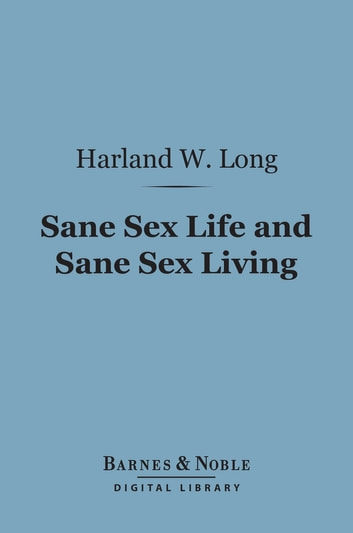Sane Sex Life and Sane Sex Living (Barnes & Noble Digital Library) ebook by Harland W. Long
