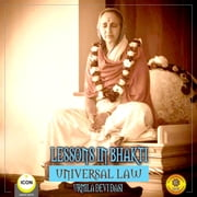Lessons in Bhakti Universal Law - Urmila Devi Dasi audiobook by Urmila Devi Dasi