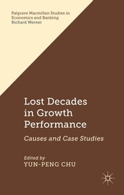 Lost Decades in Growth Performance - Causes and Case Studies ebook by Yun-Peng Chu