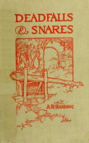 Deadfalls and Snares ebook by A. R. Harding