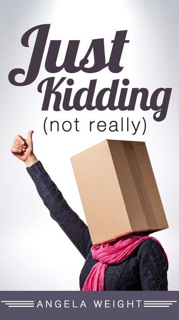 Just Kidding (Not Really) ebook by Angela Weight