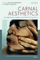 Carnal Aesthetics ebook by Bettina Papenburg,Marta Zarzycka