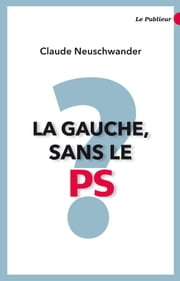 La gauche, sans le PS? ebook by Claude Neuschwander