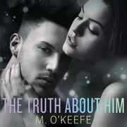 The Truth About Him audiobook by M. O'Keefe