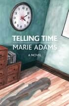 Telling Time - A Novel ebook by Marie Adams