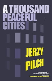 A Thousand Peaceful Cities ebook by Jerzy Pilch,David Frick