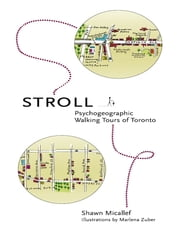 Stroll - Psychogeographic Walking Tours of Toronto ebook by Shawn Micallef,Marlena Zuber,Marlena Zuber