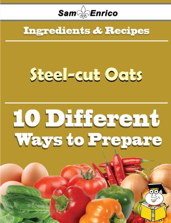10 Ways to Use Steel-cut Oats (Recipe Book) - 10 Ways to Use Steel-cut Oats (Recipe Book) ebook by Joel Edward