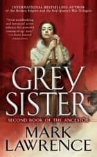 Grey Sister ebook by Mark Lawrence