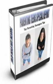 Parenting Teens Special Report ebook by Jimmy  Cai
