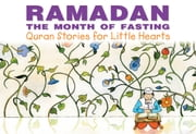 Ramadan: The Month of Fasting - Islamic Children's Books on the Quran, the Hadith, and the Prophet Muhammad ebook by Farida Khanam