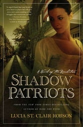 Shadow Patriots - A Novel of the Revolution ebook by Lucia St. Clair Robson