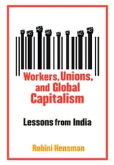 Workers, Unions, and Global Capitalism - Lessons from India ebook by Rohini Hensman
