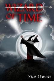 Chasing History: Wizard of Time ebook by Sue Owen