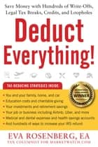 Deduct Everything! ebook by Save Money with Hundreds of Legal Tax Breaks, Credits, Write-Offs, and Loopholes