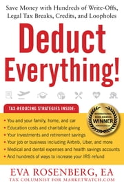 Deduct Everything! - Save Money with Hundreds of Legal Tax Breaks, Credits, Write-Offs, and Loopholes ebook by Eva Rosenberg