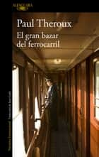 El gran bazar del ferrocarril ebook by Paul Theroux
