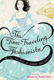 The Time-Traveling Fashionista at the Palace of Marie Antoinette ebook by Bianca Turetsky