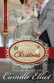 The Spinster's Christmas - Book 1 in the Lady Wynwood series ebook by Camille Elliot