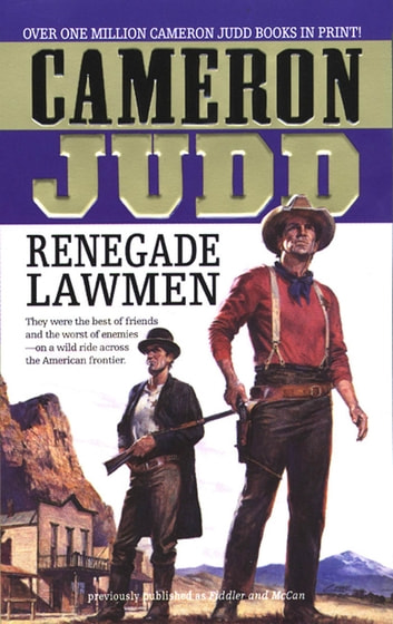 Renegade Lawmen - They Were The Best Of Friends And The Worst Of Enemies-On A Wild Ride Across The American Frontier. eBook by Cameron Judd