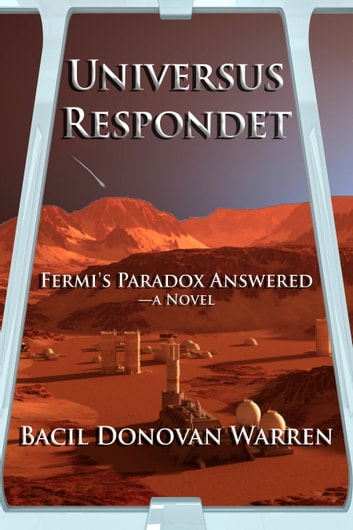 Universus Respondet: Fermi's Paradox Answered—a Novel ebook by Bacil Donovan Warren