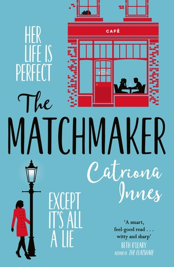 The Matchmaker - The feel-good rom-com of 2020 for fans of TV show First Dates! ebook by Catriona Innes