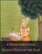 4 Vedas and Other Sacred Texts of the East: The 1001 Beloved Books Collection, Volume 2/100 - Rig Veda, Yajur Veda, Hymns of Samaveda and Atharva-Veda, Upanishads, Bhagavad-Gita, Yoga-Sutras, Tao Te Ching, Analects of Confucius, Dhammapada, Zend Aves ebook by Anonymous