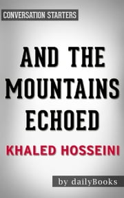 And the Mountains Echoed: by Khaled Hosseini | Conversation Starters ebook by dailyBooks
